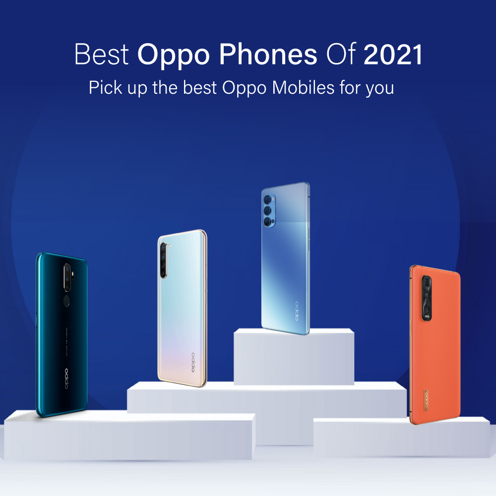 Best OPPO Phones of 2021: Pick Up the Best OPPO Mobiles for you